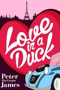 Love in a Duck【電子書籍】[ Peter MacGregor James ]