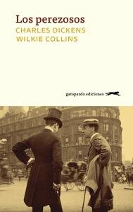 Los perezosos【電子書籍】[ Charles y Wilkie Dickens y Collins ]