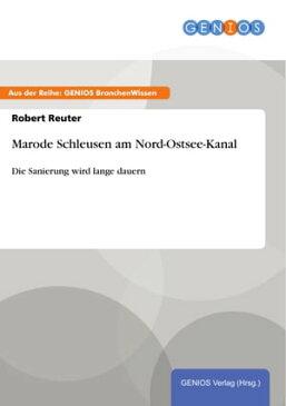 Marode Schleusen am Nord-Ostsee-KanalDie Sanierung wird lange dauern【電子書籍】[ Robert Reuter ]