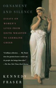 Ornament and SilenceEssays on Women's Lives From Edith Wharton to Germaine Greer【電子書籍】[ Kennedy Fraser ]