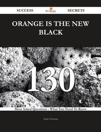 Orange Is the New Black 130 Success Secrets - 130 Most Asked Questions On Orange Is the New Black - What You Need To Know【電子書籍】[ Annie Freeman ]