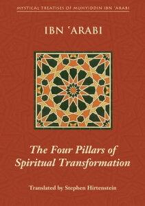 Four Pillars of Spiritual TransformationThe Adornment of the Spiritually Transformed (Hilyat al-abdal)【電子書籍】[ Muhyiddin Ibn 'Arabi ]