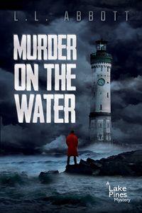 Murder On The WaterA Lake Pines Murder Mystery【電子書籍】[ L.L. Abbott ]