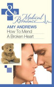 How To Mend A Broken Heart (Mills & Boon Medical)【電子書籍】[ Amy Andrews ]