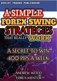 Simple Forex Swing Strategies that Really WorkA Secret to Win 400 Pips a Week【電子書籍】[ Andrew Wood ]
