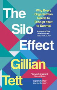 The Silo EffectWhy putting everything in its place isn't such a bright idea【電子書籍】[ Gillian Tett ]