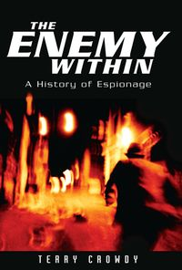 The Enemy WithinA History of Spies, Spymasters and Espionage【電子書籍】[ Terry Crowdy ]