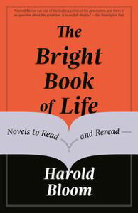 The Bright Book of LifeNovels to Read and Reread【電子書籍】[ Harold Bloom ]