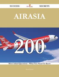 AirAsia 200 Success Secrets - 200 Most Asked Questions On AirAsia - What You Need To Know【電子書籍】[ Russell Sweet ]