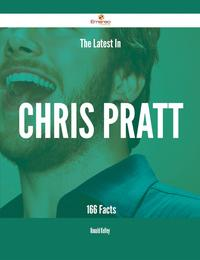 The Latest In Chris Pratt - 166 Facts【電子書籍】[ Ronald Kelley ]