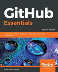 GitHub EssentialsUnleash the power of collaborative development workflows using GitHub, 2nd Edition【電子書籍】[ Achilleas Pipinellis ]