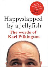 Happyslapped by a JellyfishThe Words of Karl Pilkington【電子書籍】[ Karl Pilkington ]