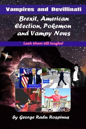 洋書, FICTION & LITERTURE Vampires and Devillinati: Brexit, American Election, Pokemon and Vampy News George Radu Rospinus