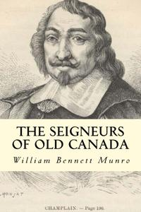 The Seigneurs of Old Canada【電子書籍】[ William Bennett Munro ]