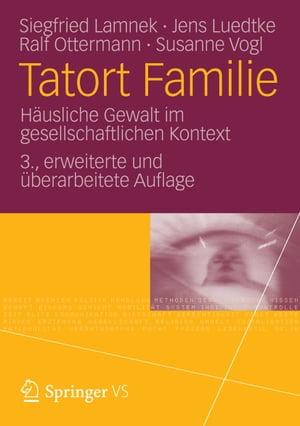 Tatort FamilieH?usliche Gewalt im gesellschaftlichen Kontext【電子書籍】[ Siegfried Lamnek ]