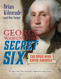 George Washington's Secret Six (Young Readers Adaptation)The Spies Who Saved America【電子書籍】[ Brian Kilmeade ]