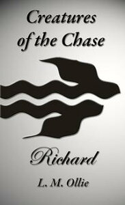 Creatures of the Chase - Richard【電子書籍】[ L. M. Ollie ]