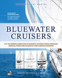 Bluewater Cruisers: A By-The-Numbers Compilation of Seaworthy, Offshore-Capable Fiberglass Monohull Production Sailboats by North American DesignersA Guide to Seaworthy, Offshore-Capable Monohull Sailboats【電子書籍】[ David Bennett Laing ]