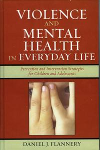 Violence and Mental Health in Everyday LifePrevention and Intervention Strategies for Children and Adolescents【電子書籍】[ Daniel J. Flannery ]