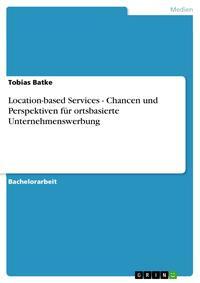 Location-based Services - Chancen und Perspektiven f?r ortsbasierte Unternehmenswerbung【電子書籍】[ Tobias Batke ]