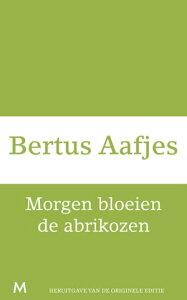 Morgen bloeien de abrikozen【電子書籍】[ Bertus Aafjes ]