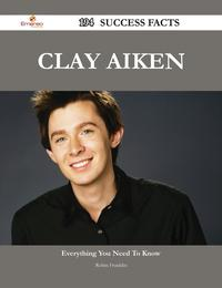 Clay Aiken 194 Success Facts - Everything you need to know about Clay Aiken【電子書籍】[ Robin Franklin ]