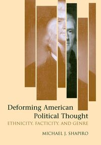 Deforming American Political ThoughtEthnicity, Facticity, and Genre【電子書籍】[ Michael J. Shapiro ]