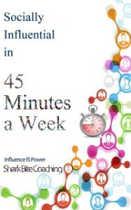 Socially Influential in 45 Minutes a Week【電子書籍】[ Cassandra Fenyk ]