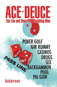 Ace - DeuceThe Life and Times of a Gambling Man【電子書籍】[ J.E. Anderson ]