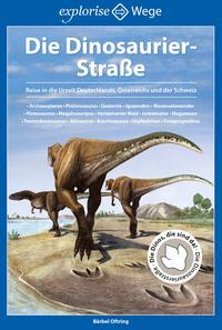Die Dinosaurier-Stra?eReise in die Urzeit Deutschlands, ?sterreichs und der Schweiz【電子書籍】[ B?rbel Oftring ]