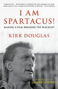 I Am Spartacus!Making a Film, Breaking the Blacklist【電子書籍】[ Kirk Douglas ]