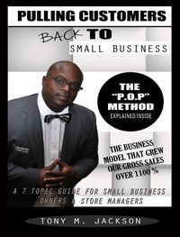 洋書, BUSINESS & SELF-CULTURE Pulling Customers Back To Small BusinessA 7 Topic Guide For Small Business Owners Store Managers Tony M Jackson