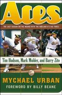 AcesThe Last Season on the Mound with the Oakland A's Big Three -- Tim Hudson, Mark Mulder, and Barry Zito【電子書籍】[ Mychael Urban ]