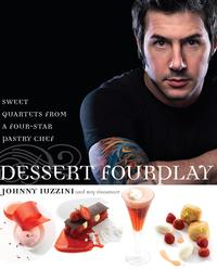 Dessert FourPlaySweet Quartets from a Four-Star Pastry Chef: A Baking Book【電子書籍】[ Johnny Iuzzini ]