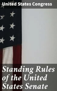Standing Rules of the United States Senate【電子書籍】[ United States Congress ]
