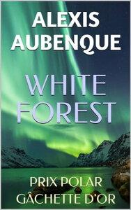 WHITE FOREST : Tout le monde...Une enqu?te de Tracy Bradshaw & Nimrod Russell【電子書籍】[ Alexis Aubenque ]
