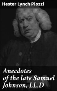 Anecdotes of the late Samuel Johnson, LL.DDuring the Last Twenty Years of His Life【電子書籍】[ Hester Lynch Piozzi ]