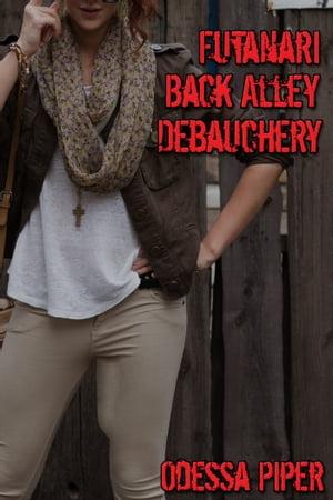 Futanari Back Alley Debauchery【電子書籍】[ Odessa Piper ]