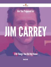 Are You Prepared For Jim Carrey - 230 Things You Did Not Know【電子書籍】[ Anne Carrillo ]