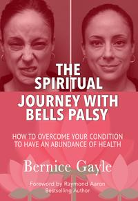 The Spiritual Journey With Bell's PalsyHow to Overcome Your Condition to Have an Abundance of Health【電子書籍】[ Bernice Gayle ]