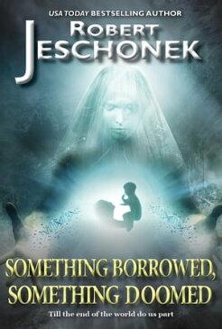 Something Borrowed, Something DoomedA Scifi Story【電子書籍】[ Robert Jeschonek ]