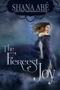 The Fiercest Joy【電子書籍】[ Shana Abe ]