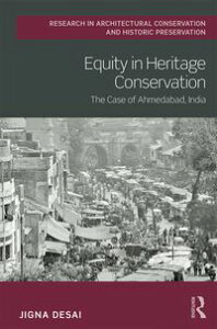 Equity in Heritage ConservationThe Case of Ahmedabad, India【電子書籍】[ Jigna Desai ]