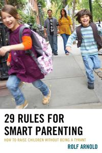 29 Rules for Smart ParentingHow to Raise Children without Being a Tyrant【電子書籍】[ Rolf Arnold ]