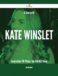 A Source Of Kate Winslet Inspiration - 176 Things You Did Not Know【電子書籍】[ Alice Macdonald ]