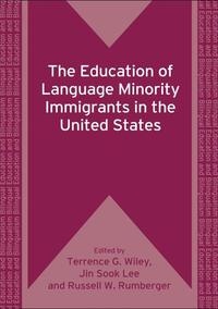 The Education of Language Minority Immigrants in the United States【電子書籍】[ WILEY, Terrence G., LEE, Jin Sook, RUMBERGER, Russell ]