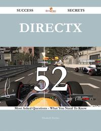 DirectX 52 Success Secrets - 52 Most Asked Questions On DirectX - What You Need To Know【電子書籍】[ Elizabeth Trevino ]