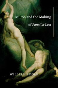 Milton and the Making of Paradise Lost【電子書籍】[ William Poole ]