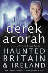 Haunted Britain and Ireland: Over 100 of the Scariest Places to Visit in the UK and Ireland【電子書籍】[ Derek Acorah ]