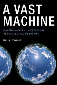 A Vast MachineComputer Models, Climate Data, and the Politics of Global Warming【電子書籍】[ Paul N. Edwards ]